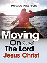 Moving on With The Lord Jesus Christ! (Making Spiritual Progress Book 11)