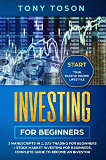 Investing for Beginners: 2 Manuscripts in 1, Day Trading for Beginners + Stock Market Investing for Beginners, Complete guide to become an Investor, Start your Passive Income Lifestyle
