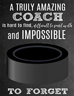 A Truly Amazing Coach Is Hard To Find, Difficult To Part With And Impossible To Forget: Thank You Appreciation Gift for Hockey Coaches: Notebook   Journal   Diary for World's Best Coach