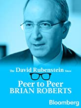 Brian Roberts Peer to Peer: The David Rubenstein Show - Bloomberg