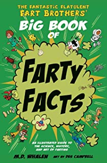 The Fantastic Flatulent Fart Brothers' Big Book of Farty Facts: An illustrated guide to the science, history, and art of f...