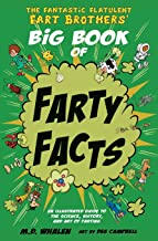 The Fantastic Flatulent Fart Brothers' Big Book of Farty Facts: An Illustrated Guide..