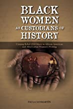 Black Women as Custodians of History: Unsung Rebel (M)Others in African American and Afro-Cuban Women's Writing - Student Edition
