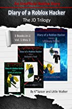 Diary of a Roblox Hacker - The JD Trilogy: 3 Books In 1 (Roblox Hacker Diaries)