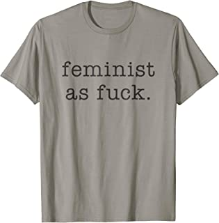 Feminism T-Shirt: Feminist as Fuck