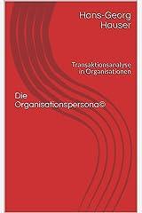 Die Organisationspersona©: Transaktionsanalyse in Organisationen Kindle Ausgabe