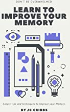 Learn How to Improve your Memory: Simple Tips and Techniques to Improve your Memory