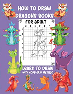 How to Draw Dragons Book For Adult Learn To Draw with copy grid method: A Fun and Simple Copy Grid Method Drawing Gide