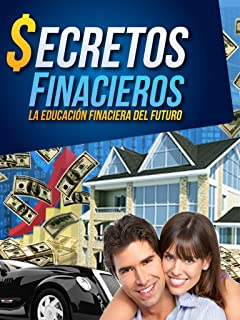 Secretos Financieros: La Educación Financiera del Futuro (Spanish Edition)