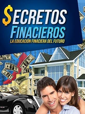 Secretos Financieros: La Educación Financiera del Futuro (Spanish Edition)