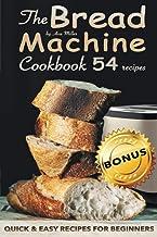 The Bread Machine Cookbook: Quick and easy recipes for beginners + 5 bonus keto-recipes