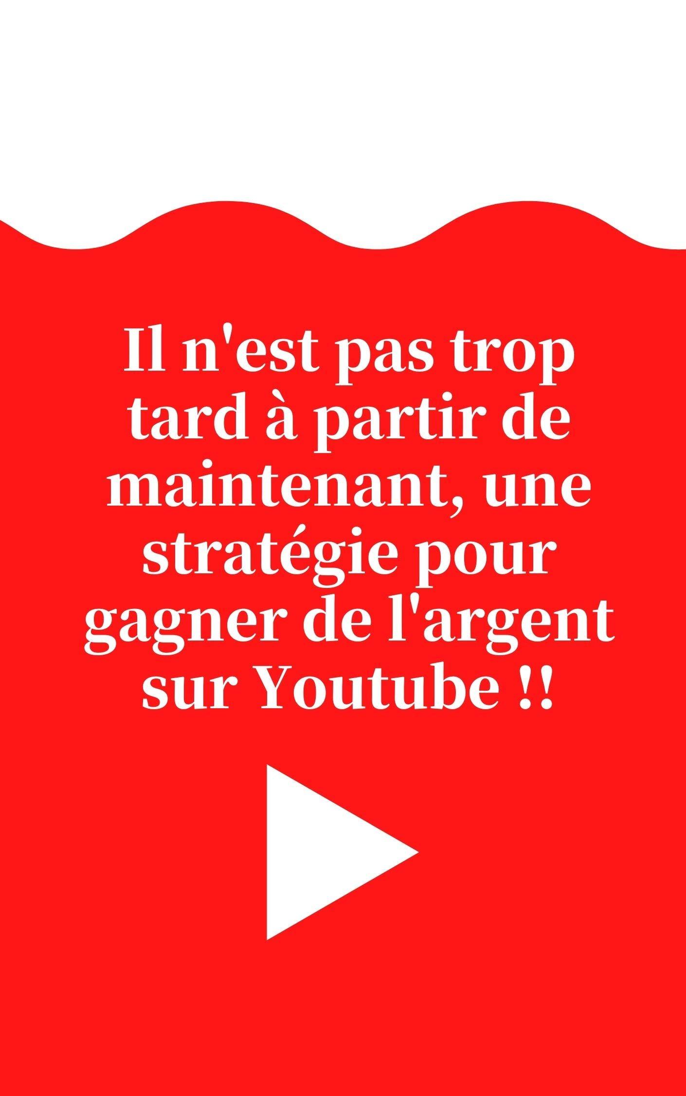 Il n'est pas trop tard à partir de maintenant, une stratégie pour gagner de l'argent sur Youtube !! (French Edition)