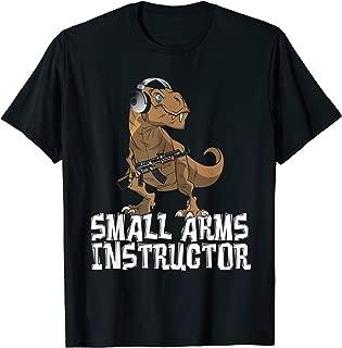 Small Arms Instructor | Funny T-Rex Dinosaur Gun T-Shirt