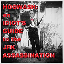 Hogwash: an Idiot's Guide to the JFK Assassination: Chronicle of a Death Foretold