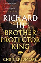 Richard III: Brother, Protector, King