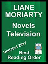 LIANE MORIARTY Best Reading Order List  with Summaries and Checklist and Television Show Info: BIG LITTLE LIES - What Alice Forgot - Truly Madly Guilty - The Shobble Secret and all others