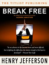 Break Free: alcoholism cure, sobriety solution, stop drinking and escape alcohol addiction.: How to stop drinking. (How to stop drinking and sobering up: ... without following Alcoholics Anonymous)