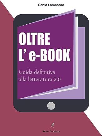 Oltre LeBook: guida per scrivere e pubblicare in digitale (Guide alla Letteratura 2.0 Vol. 1)