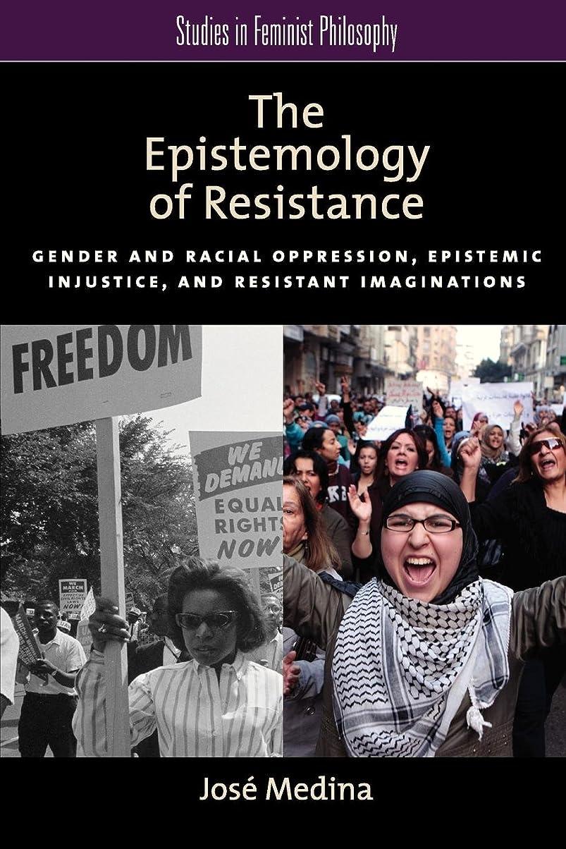 痛いアンビエント報告書The Epistemology of Resistance: Gender and Racial Oppression, Epistemic Injustice, and Resistant Imaginations (Studies in Feminist Philosophy)