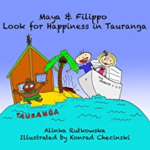 Maya & Filippo Look for Happiness in Tauranga: Children's Books about Countries (Maya & Filippo Adventure and Education fo...