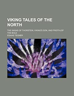 Viking Tales of the North; The Sagas of Thorstein, Viking's Son, and Fridthjof the Bold
