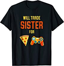 Will Trade Sister For Video Games and Pizza Shirt for Gamers