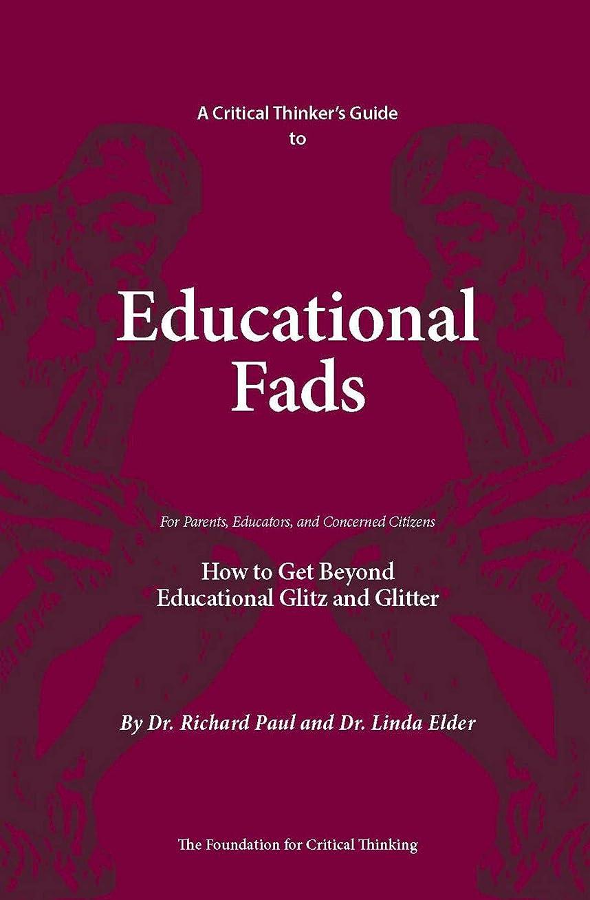囲むガレージ耳A Critical Thinker's Guide to Educational Fads: How to Get Beyond Educational Glitz and Glitter (Thinker's Guide Library) (English Edition)