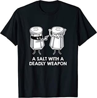 Salt With A Deadly Weapon Graphic Novelty Pun T-Shirt