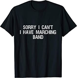 Sorry I can't I have marching band T-Shirt funny gift idea