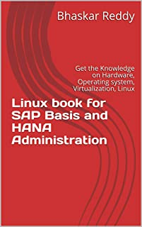 Linux book for SAP Basis and HANA Administration: Get the Knowledge on Hardware, Operating system, Virtualization, Linux (...
