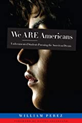 We ARE Americans: Undocumented Students Pursuing the American Dream Kindle Edition