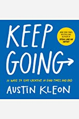 Keep Going: 10 Ways to Stay Creative in Good Times and Bad (Austin Kleon) (English Edition) eBook Kindle