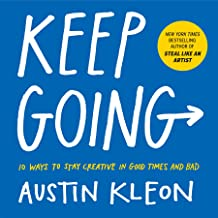 Keep Going: 10 Ways to Stay Creative in Good Times and Bad (Austin Kleon) (English Edition)