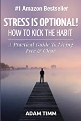 Stress is Optional! How to Kick the Habit - A Practical Guide to Living Free & Clear Kindle Edition