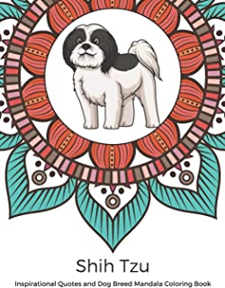 Shih Tzu Inspirational Quotes and Dog Breed Mandala Coloring Book: Great Gift for Pet Owners and Lovers of Dogs. Color in ...
