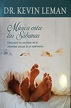 Musica entre las Sabanas : Descubra los secretos de la intimidad sexual en el matrimonio / Music Between The Sheets (Spanish Edition)