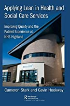 Applying Lean in Health and Social Care Services: Improving Quality and the Patient Experience at NHS Highland