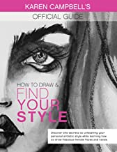 How to Draw and Find Your Style!: Discover the Secret to Unleashing Your Personal Artistic Style While Learning How to Draw Fabulous Female Faces and Hands!