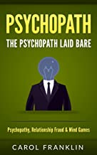 Psychopath: The - Psychopath - Laid Bare: Psychopathy, Relationship Fraud & Mind Games (Mental Health, Mental Illness, Personality Disorders, Sociopath, Mood Disorders)