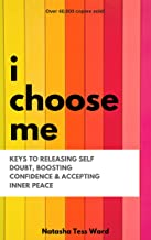 I Choose Me: Keys To Releasing Self Doubt, Boosting Confidence & Accepting Inner Peace