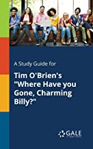 """A Study Guide for Tim O'Brien's """"Where Have you Gone, Charming Billy?"""" (Short Stories for Students)"""