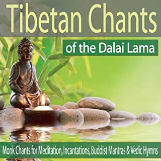 Tibetan Chants of the Dalai Lama: Monk Chants for Meditation, Incantations, Buddist Mantras & Vedic Hymns