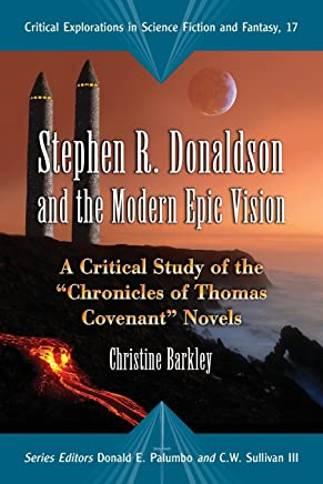 Stephen R. Donaldson and the Modern Epic Vision: A Critical Study of the Chronicles of Thomas Covenant Novels