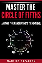 Master The Circle Of Fifths And Take Your Piano Playing To The Next Level (Music Theory, Keys, Scales & Chords)