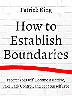 How to Establish Boundaries: Protect Yourself, Become Assertive, Take Back Control, and Set Yourself Free (Be Confident and Fearless Book 6) (English Edition)