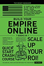 Build Your Empire Online [7 in 1]: Changing the Way You think about Money, Get Leadership, Problem-Solving e Money Magnet ...