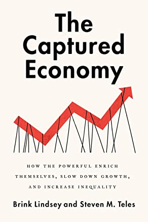 The Captured Economy: How the Powerful Enrich Themselves, Slow Down Growth, and Increase Inequality (English Edition)