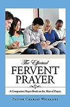 THE EFFECTUAL FERVENT PRAYER: A Companion Prayer Book on the Altar of Prayer.