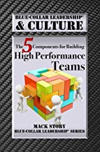 Blue-Collar Leadership & Culture: The 5 Components for Building High Performance Teams (Blue-Collar Leadership Series)