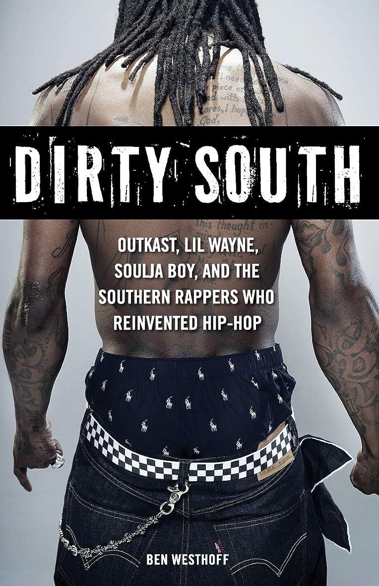 ブリーフケースロープ重くするDirty South: Outkast, Lil Wayne, Soulja Boy, and the Southern Rappers Who Reinvented Hip-Hop